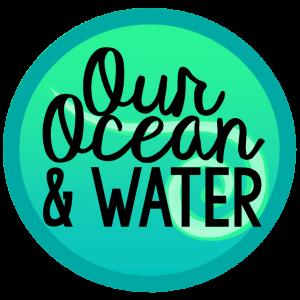 Our Ocean & Water